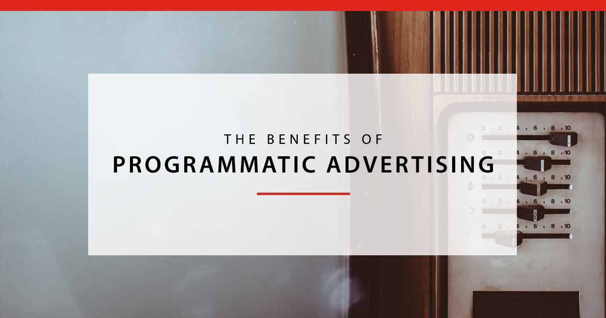 The Advantages of Programmatic Advertising